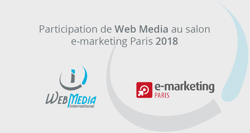 Web media participation salon e-marketing paris - porte de versailles 2018